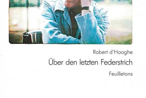 Robert d'Hooghe. Über den letzten Federstrich